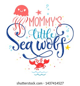 Mommy's little Sea wolf quote. Simple white color baby shower hand drawn lettering vector logo phrase. Grotesque, script style. Doodle crab, starfish, sea waves, bubbles, jellyfish design.