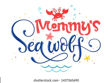 Mommy's Sea wolf quote. Simple white color baby shower hand drawn lettering vector logo phrase. Grotesque, script style. Doodle crab, starfish, sea waves, bubbles, jellyfish design.