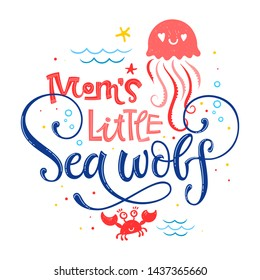 Mom's little Sea wolf quote. Simple white color baby shower hand drawn lettering vector logo phrase. Grotesque, script style. Doodle crab, starfish, sea waves, bubbles, jellyfish design.