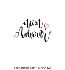 Mon amour card. My love in French.  Ink illustration. Modern brush calligraphy. Isolated on white background.