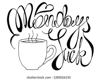 mondays suck vector typography illustration. black and white calligraphy poster with a cup of hot coffee and mondays suck lettering. funny vector print for t-shirts, posters, social media, stationary.