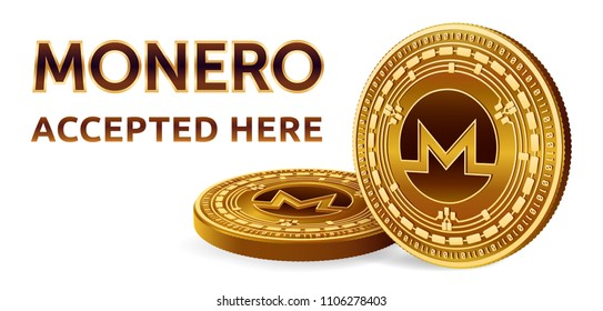 Monero. Accepted sign emblem. Crypto currency. Golden coins with Monero symbol isolated on white background. 3D isometric Physical coins with text Accepted Here. Vector illustration.