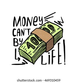 Money can't buy life. Modern and stylish hand drawn lettering. Quote. Vector hand-painted illustration. Decorative inscription. Motivational calligraphy font poster. Typography for banner.