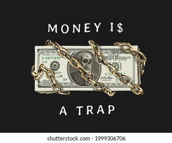 money is a trap slogan with skull banknote and golden chain vector illustration on black background