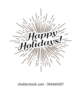 """monochrome antique hipster vintage label , badge, crest """"happy holidays"""" for card flayer poster logo or t-shirt print with text lettering sun burst and fireworks"""