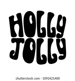 Monochrome hand-drawn lettering quote with a phrase Holly Jolly.