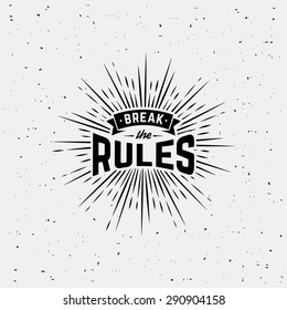 "Monochrome hipster vintage label  ""break the rules"" with starburst. Print  for t-shirt. Vector design."