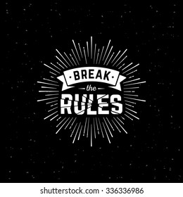 Monochrome hipster vintage label 'break the rules' with starburst. Print for t-shirt. Vector design.