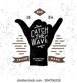 """monochrome surfing fitness hipster vintage label , badge """" catch the wave """" for flayer, poster, logo or t-shirt print with lettering and shaka"""