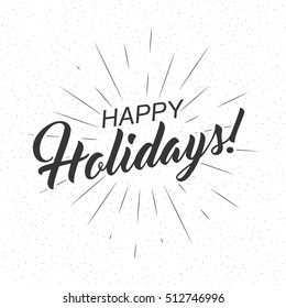 Monochrome text Happy Holidays for greeting card, flyer, poster logo with text lettering, light rays of burst. Vector illustration.