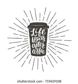 Monochrome vintage paper cup silhouette with lettering Life begins after coffee. Coffee to go with funny quote vector illustration for drink and beverage menu or cafe theme, poster, t-shirt print.