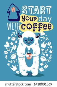 Monster yetti bigfoot with cup coffee banner vector illustration. Cartoon and funny yeti poster with text Start your day with coffee. Coffee beans and mugs, leaves and hearts around lovely animal.