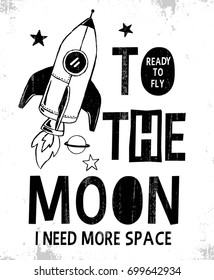 To the moon slogan graphic with rocket and space vector illustrations. For t-shirt and other uses.