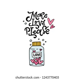 More Love Please. Funny hand lettered love quote. Valentine's day vector illustration. Isolated on white background