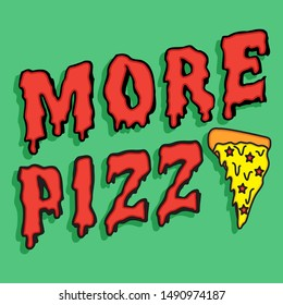 MORE PIZZA, PEPPERONI PIZZA, PIZZA WITH STARS, MELTED CHEESE, SLOGAN PRINT VECTOR