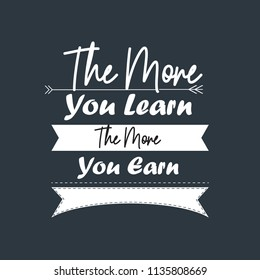 The more you learn the more you earn typography design on plain background. vector template design.