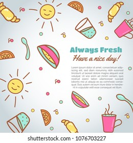 Morning time background. Breakfast illustration. Have a nice day slogan. Cafe, bakery concept. Coffeee and tea time. Vector