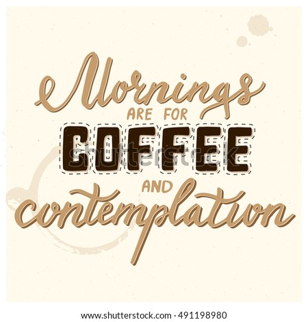 Mornings Coffee Contemplation Lettering Calligraphic Quote Stock