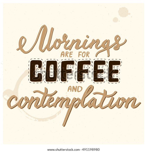 Mornings Coffee Contemplation Lettering Calligraphic Quote