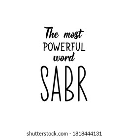 The most powerful word sabr. Muslim lettering. Can be used for prints bags, t-shirts, posters, cards. Religion Islamic quote