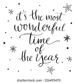 It's the most wonderful time of the year. Inspirational quote about winter. Modern calligraphy phrase with hand drawn snowflakes. Lettering for christmas greeting cards and posters.