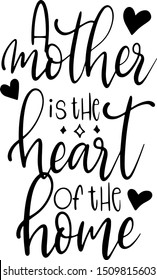 A mother is the heart of the home decoration for T-shirt