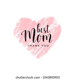 Mother's day card. Best Mom, thank you. Pink hand drawn brush heart with text. Romantic vector illustration. Vector card, badge for Mother's day. Love Mom concept