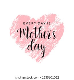Mother's day card. Every day is Mother's Day. Pink hand drawn brush heart with text. Vector card, badge for Mother's day. Love Mom