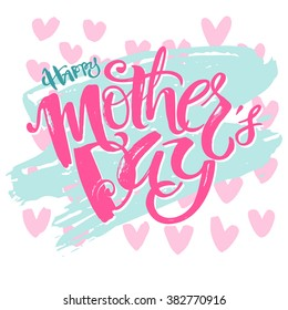 Mothers day concept hand lettering motivation poster. Artistic design for a logo, greeting cards, invitations, posters, banners, seasonal greetings illustrations.