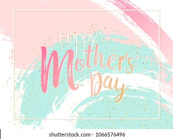 Mother's Day cool vector card. Blue and pink paint brush strokes background, gold glitter confetti shining. Moms holiday trendy greeting card with pink gold blue, calligraphic Happy Mother's Day text.