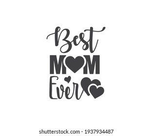 Mothers Day Design. Best mom ever. Mothers Day T-shirt Design, Mother's Day Cricut Files, T-Shirt Typography Design