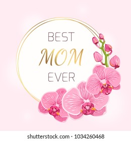 Mothers day floral spring card template. Circle wreath round border frame decorated with exotic pink purple orchid phalaenopsis flowers bouquet foliage inflorescence. Best mom ever text placeholder.