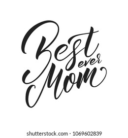 Mothers Day. Mother's Day greeting card with Best Mom Ever lettering