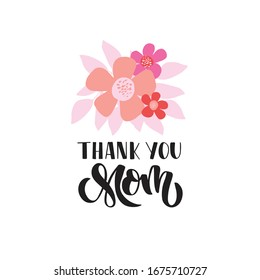 Mother's Day greeting card. Hand drawn vector brush lettering Thank you mom with flower bouquet. Holiday celebration text.