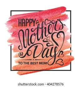 Mothers Day.Typographic card.Lettering,heart.mother's day Vector Design,Watercolor background,pink artistic texture,square frame.Holiday handwriting text.Mothers Day Invitation,watercolor poster.
