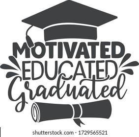Motivated, educated, graduated | Graduation quote