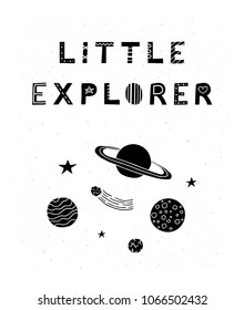Motivating poster with scandinavian lettering little explorer and hand drawn space planets, asteroid, stars in black, white. Perfect for kids room.