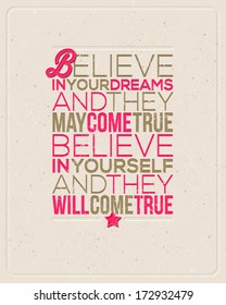 """Motivating Quotes - """"Believe in your dreams and they may come true. Believe in yourself and they will come true."""" - Typographical vector design"""