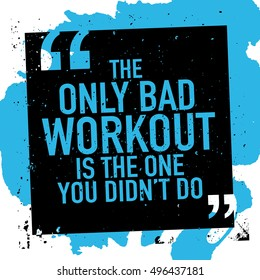 Motivation concept about workout gym fitness bodybuilding / Motivational quote poster / The only bad workout is the one you didn't do