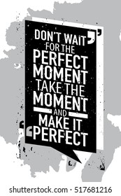 Motivation concept / Motivational inspirational quote vector illustration poster design / Don't wait for the perfect moment take the moment and make it perfect