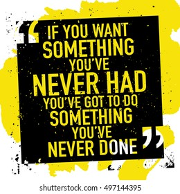 Motivation concept / Motivational quote poster design / If you want something you've never had you've got to do something you've never done