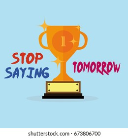 Motivation Flat Poster With Trophy And Sign Stop Saying Tomorrow