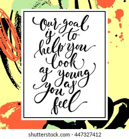 Motivation phrase. Hand drawn lettering. Modern calligraphy. Ink illustration. Beautiful poster with lettering for a beauty salon, a plastic surgeon's office, cosmetology center. Vector, isolated