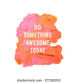 """Motivation poster """"do something awesome today"""" Abstract background"""