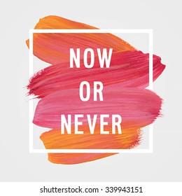 "Motivation poster ""Now or never"" Vector illustration."