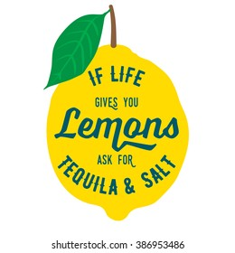 Motivation quote about lemons. Vector llustration for t-shirt, greeting card, poster or bag design. If life gives you lemons ask for tequila and salt