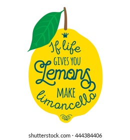 Motivation quote about lemons. Vector llustration for t-shirt, greeting card, poster or bag design. If life gives you lemons make limoncello