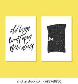 Motivation quote old ways wont open new doors. Vector calligraphy image. Hand drawn lettering poster, typography card.