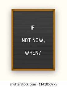 Motivation quote on black letterboard with white plastic letters. Hipster vintage inspirational poster 80x, 90x. If not now, when