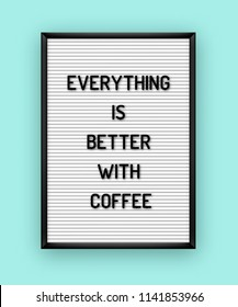 Motivation quote on white letterboard with black plastic letters. Hipster vintage inspirational poster 80x, 90x. Everything is better with coffee
